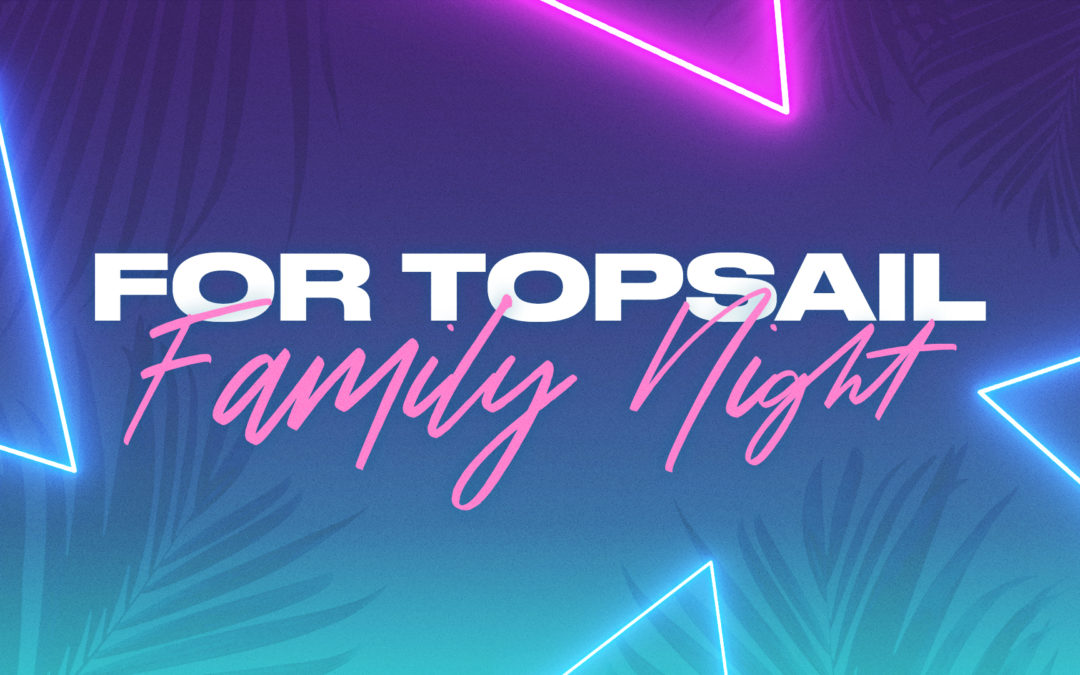 For Topsail Family Night